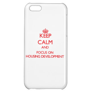 Keep Calm and focus on Housing Development iPhone 5C Covers