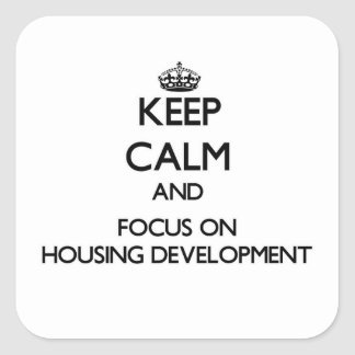 Keep Calm and focus on Housing Development Stickers