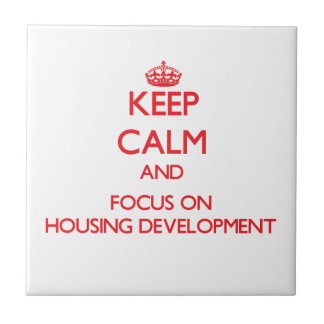 Keep Calm and focus on Housing Development Ceramic Tile