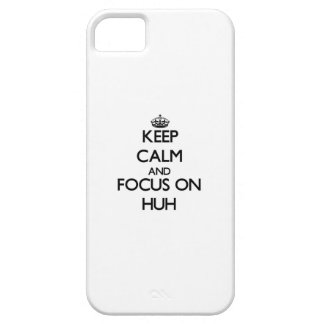 Keep Calm and focus on Huh iPhone 5 Covers