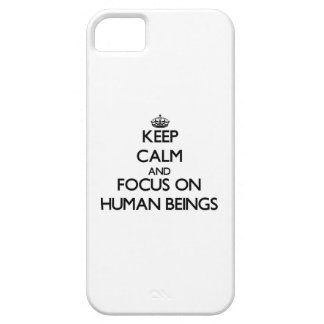 Keep Calm and focus on Human Beings iPhone 5 Cover