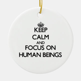 Keep Calm and focus on Human Beings Christmas Tree Ornament