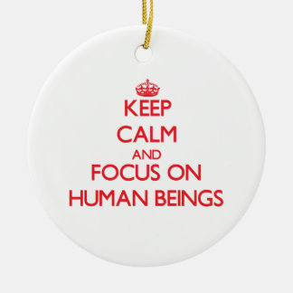 Keep Calm and focus on Human Beings Ornament
