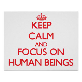 Keep Calm and focus on Human Beings Print