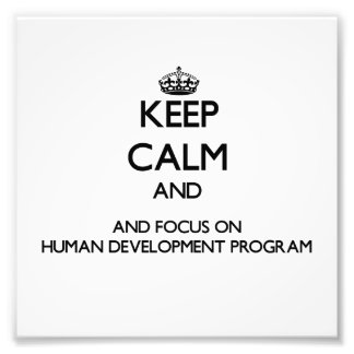 Keep calm and focus on Human Development Program Photo Art