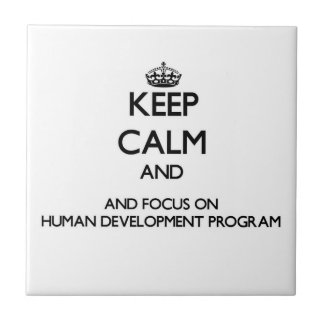 Keep calm and focus on Human Development Program Tile
