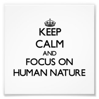 Keep Calm and focus on Human Nature Photo Art
