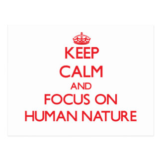 Keep Calm and focus on Human Nature Postcard