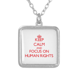 Keep Calm and focus on Human Rights Custom Necklace