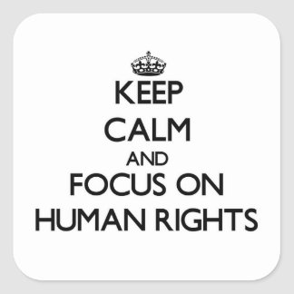 Keep Calm and focus on Human Rights Square Sticker