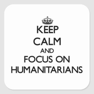 Keep Calm and focus on Humanitarians Stickers