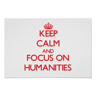 Keep Calm and focus on Humanities Print