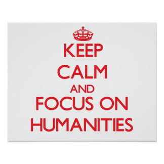 Keep Calm and focus on Humanities Poster