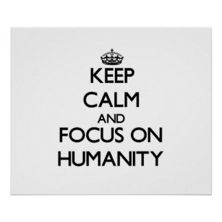 Keep Calm and focus on Humanity Poster