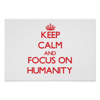Keep Calm and focus on Humanity Posters