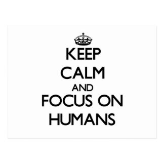 Keep Calm and focus on Humans Post Card