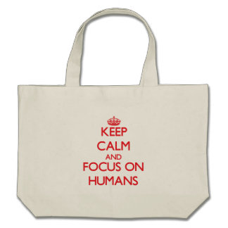Keep Calm and focus on Humans Tote Bags
