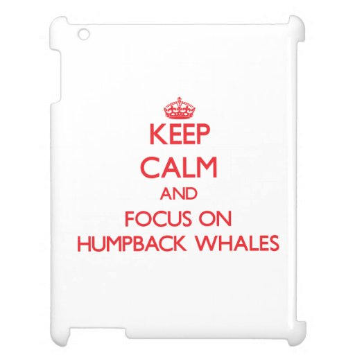Keep calm and focus on Humpback Whales iPad Case