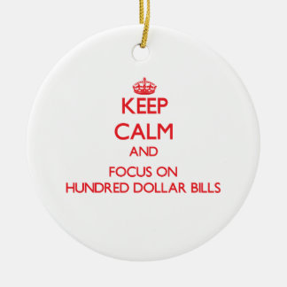 Keep Calm and focus on Hundred Dollar Bills Ornaments