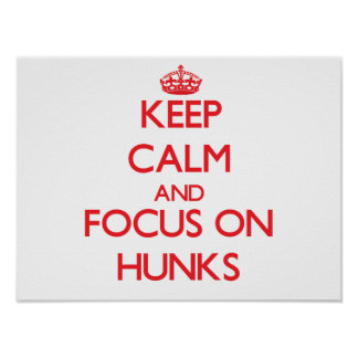 Keep Calm and focus on Hunks Poster