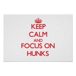 Keep Calm and focus on Hunks Posters