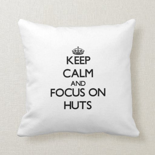 Keep Calm and focus on Huts Pillows