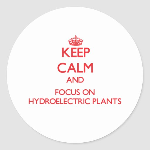 Keep Calm and focus on Hydroelectric Plants Stickers