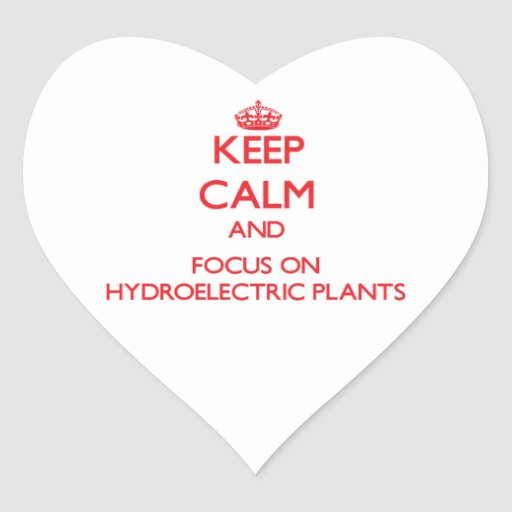 Keep Calm and focus on Hydroelectric Plants Heart Sticker