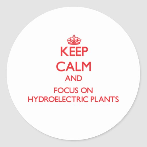 Keep Calm and focus on Hydroelectric Plants Round Stickers