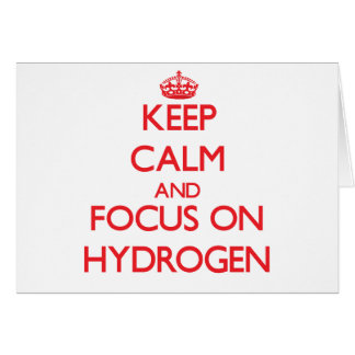 Keep Calm and focus on Hydrogen Greeting Card