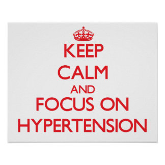 Keep Calm and focus on Hypertension Posters