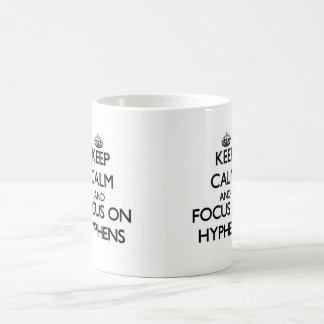 Keep Calm and focus on Hyphens Coffee Mug