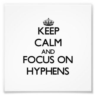 Keep Calm and focus on Hyphens Photo Art