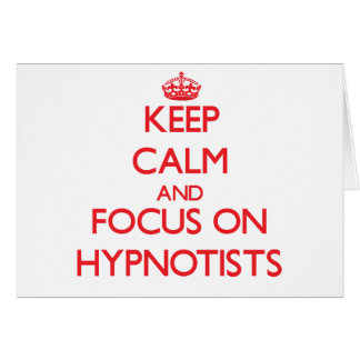 Keep Calm and focus on Hypnotists Greeting Card