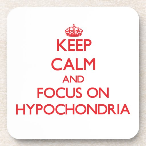Keep Calm and focus on Hypochondria Beverage Coasters