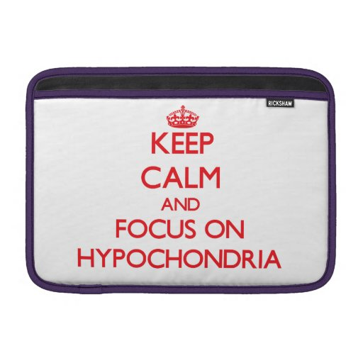 Keep Calm and focus on Hypochondria MacBook Sleeve