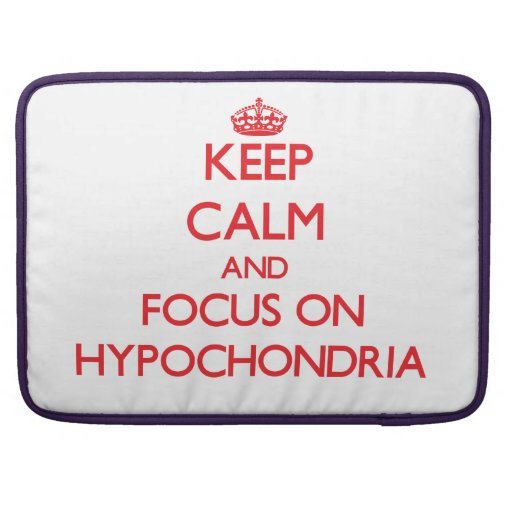 Keep Calm and focus on Hypochondria Sleeves For MacBook Pro