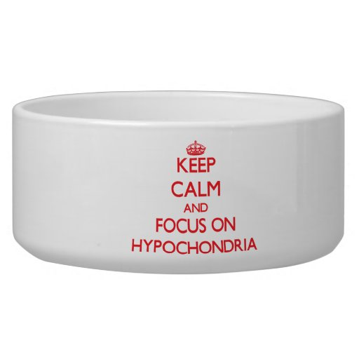Keep Calm and focus on Hypochondria Dog Bowl