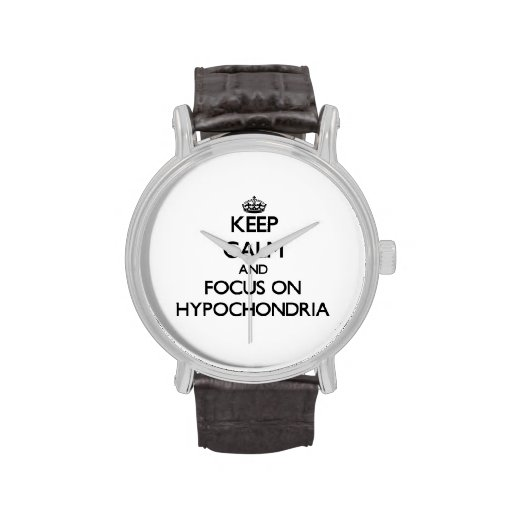 Keep Calm and focus on Hypochondria Wrist Watches