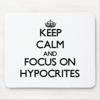 Keep Calm and focus on Hypocrites Mouse Pad