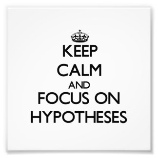 Keep Calm and focus on Hypotheses Photo Art