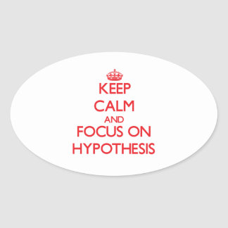 Keep Calm and focus on Hypothesis Oval Sticker