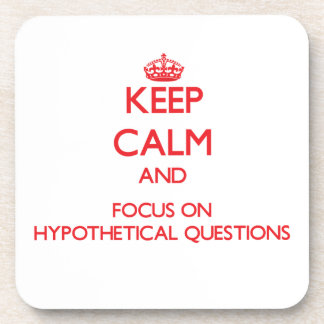 Keep Calm and focus on Hypothetical Questions Drink Coaster