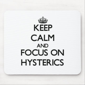 Keep Calm and focus on Hysterics Mouse Pad