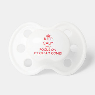 Keep Calm and focus on Ice-Cream Cones Baby Pacifiers