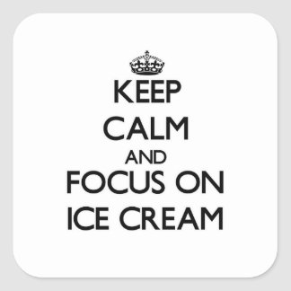 Keep Calm and focus on Ice Cream Square Sticker