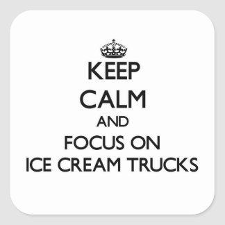 Keep Calm and focus on Ice Cream Trucks Square Sticker