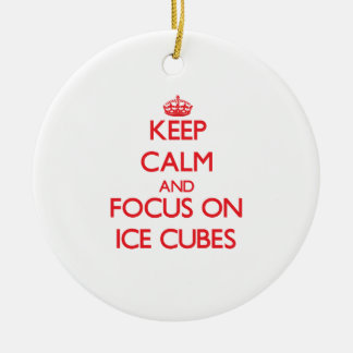 Keep Calm and focus on Ice Cubes Ceramic Ornament