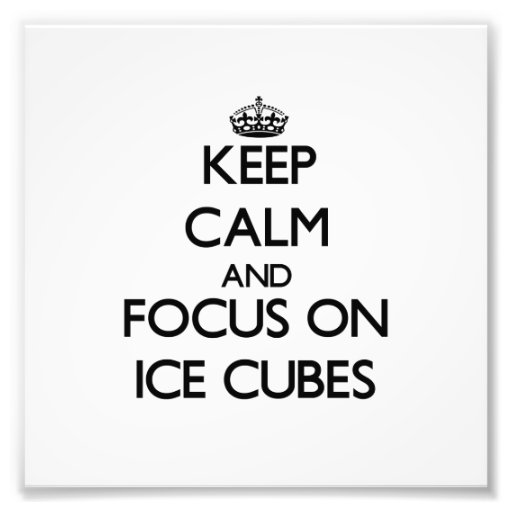 Keep Calm and focus on Ice Cubes Photographic Print