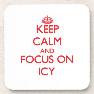 Keep Calm and focus on Icy Drink Coaster